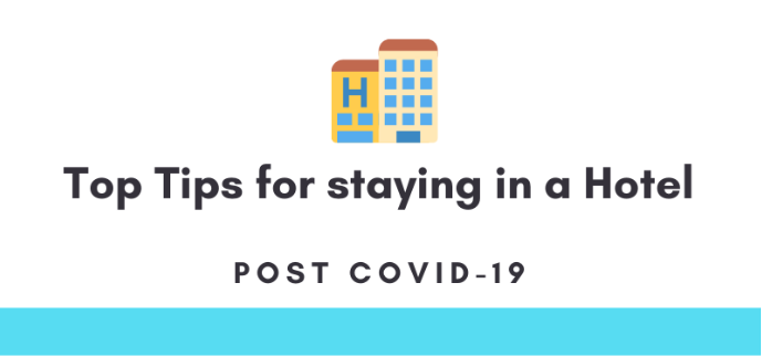 Top Tips for staying in a hotel post covid-19