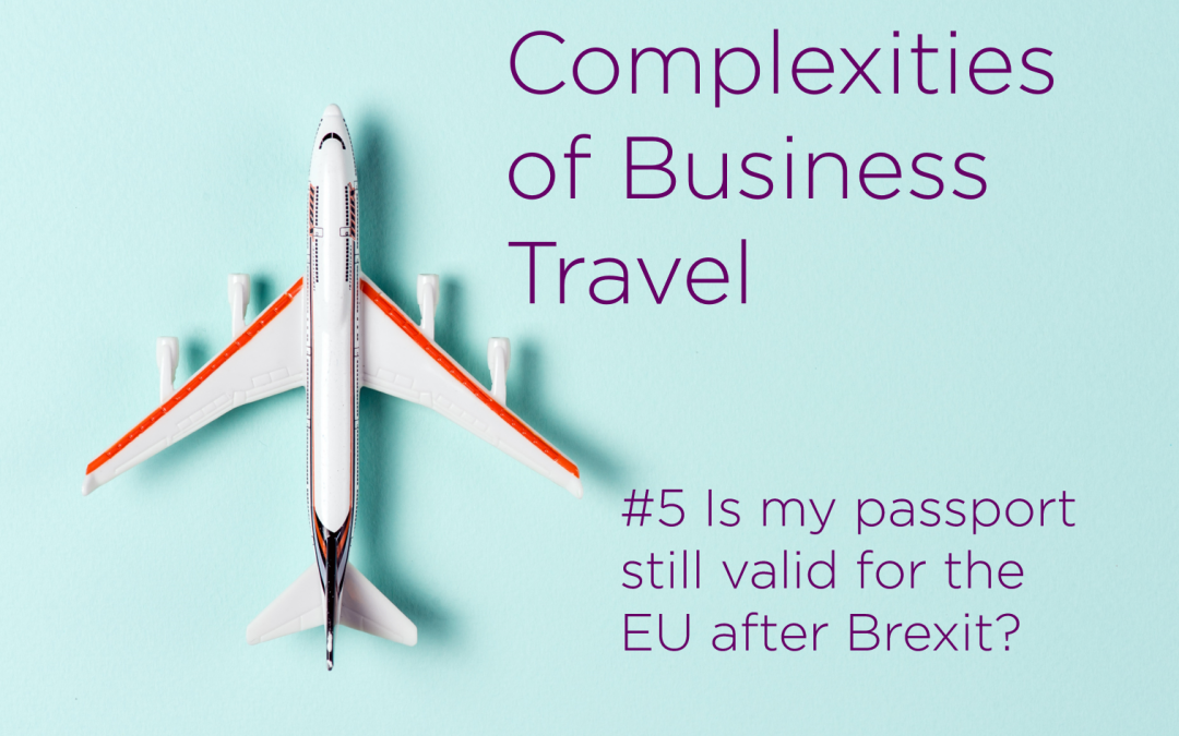 Complexities of Business Travel: Challenge: #5 Is my passport still valid for the EU after Brexit?