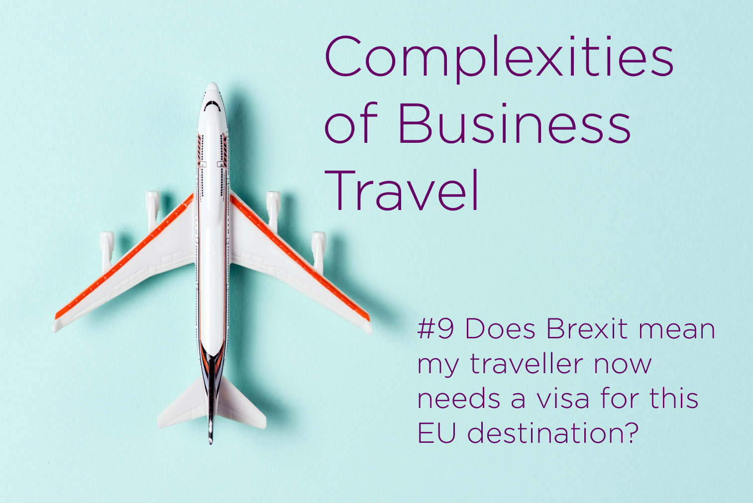 Complexities of Business Travel: Challenge:#9 Does Brexit mean my traveller needs a visa for their EU Destination.